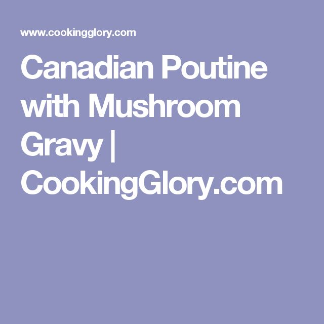 Canadian Poutine with Mushroom Gravy | CookingGlory.com