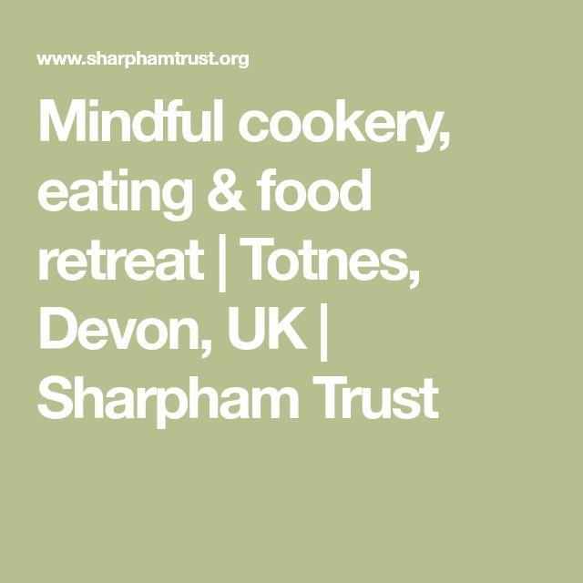 Mindful cookery, eating & food retreat | Totnes, Devon, UK | Sharpham Trust