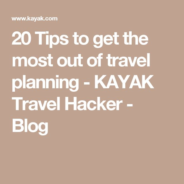 20 Tips to get the most out of travel planning - KAYAK Travel Hacker - Blog