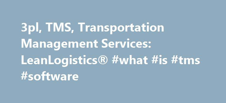 3pl, TMS, Transportation Management Services: LeanLogistics® #what #is #tms #software http://memphis.remmont.com/3pl-tms-transportation-management-services-leanlogistics-what-is-tms-software/  # The Industry-Leading True SaaS Platform LeanTMS is an easy-to-use transportation management system with robust functionality. As a true SaaS model, users benefit from faster innovation, scalable solutions, and a world-class data center called the LeanLogistics Transportation Network. With one…