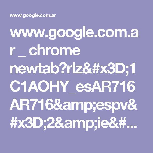 www.google.com.ar _ chrome newtab?rlz=1C1AOHY_esAR716AR716&espv=2&ie=UTF-8