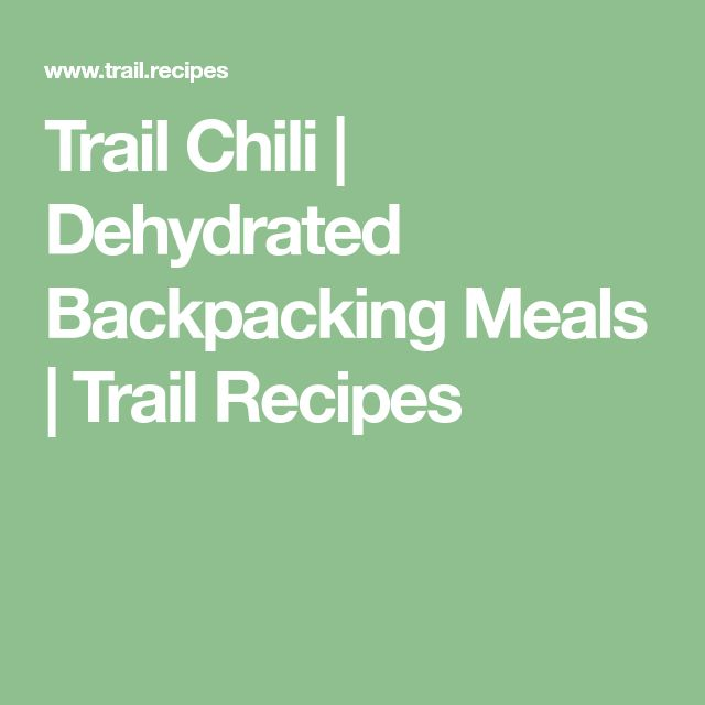 Trail Chili | Dehydrated Backpacking Meals | Trail Recipes