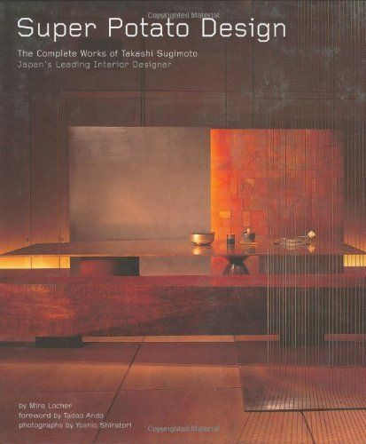 Super Potato Design: The Complete Works of Takashi Sugimoto: Japan's Leading Interior Designer by Mira Locher. $32.97. Publisher: Tuttle Publishing (November 15, 2006). 256 pages