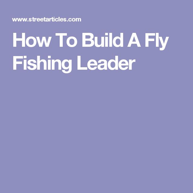 1798 best fishing images on pinterest fishing fishing for Fly fishing leader