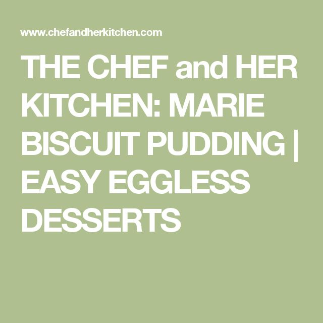 THE CHEF and HER KITCHEN: MARIE BISCUIT PUDDING | EASY EGGLESS DESSERTS