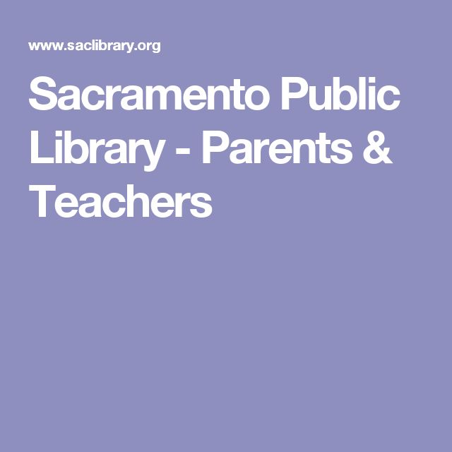 Sacramento Public Library - Parents & Teachers