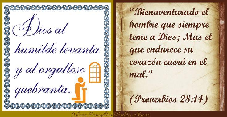 """""""Dios al humilde levanta y al orgulloso quebranta"""" """"Bienaventurado el hombre que siempre teme a Dios; Mas el que endurece su corazón caerá en el mal."""" (Proverbios 28:14) http://iglesiapueblonuevo.es/index.php?query=Proverbios%2028:14&enbiblia=1  #RefranesYProverbios #Refran #Proverbio #Biblia #Humildad #Altivez #Soberbia #Humilde http://iglesiapueblonuevo.es/index.php?codigo=3002"""