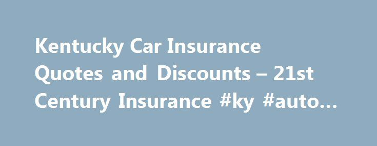 Kentucky Car Insurance Quotes and Discounts – 21st Century Insurance #ky #auto #insurance http://australia.remmont.com/kentucky-car-insurance-quotes-and-discounts-21st-century-insurance-ky-auto-insurance/  # Get a Kentucky Car Insurance Quote from 21st Century Insurance While there's a serene quality to Kentucky's landscape, accentuated by rolling blue grass hills and plenty of beautiful countryside, the state has its fair share of action too. With Louisville and the University of Kentucky…