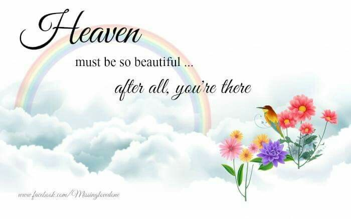 Stemi Heart Attack >> Heaven must be so beautiful...after all, you're there.   Sympathy Messages and Bereavement ...