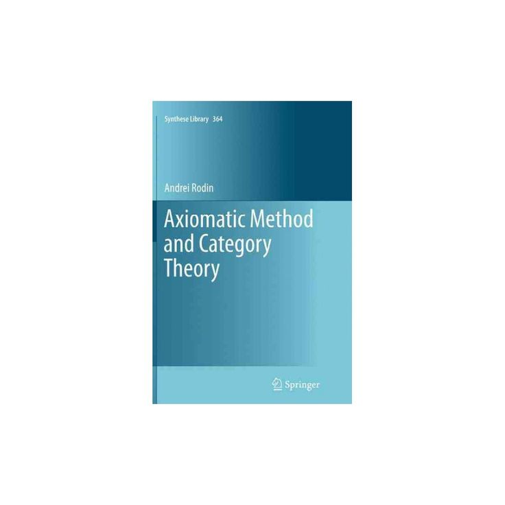 Axiomatic Method and Category Theory (Reprint) (Paperback) (Andrei Rodin)