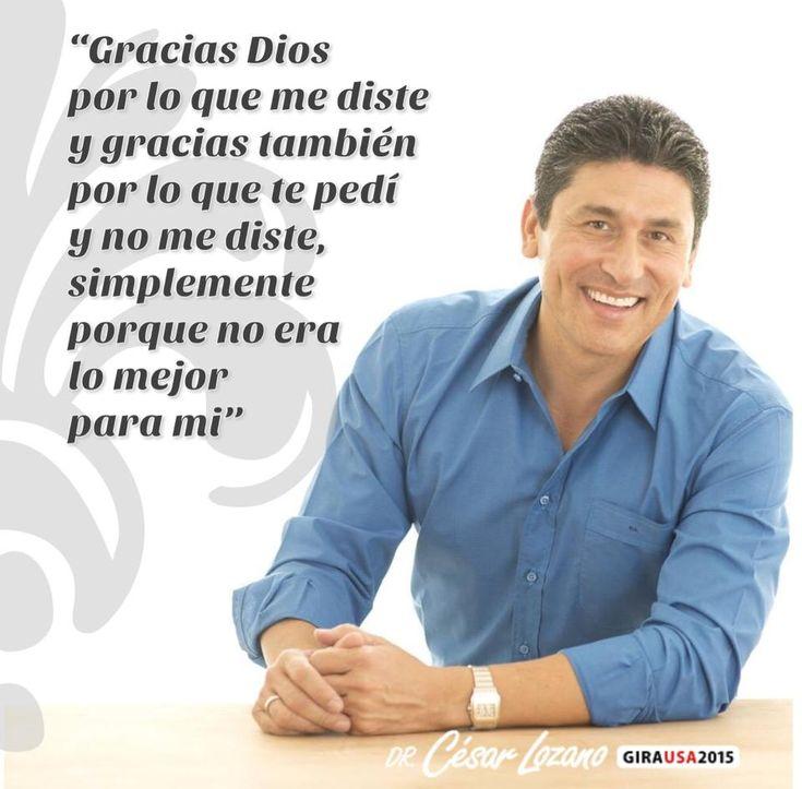 """""""Gracias Dios por lo que me diste y gracias también por lo que te pedí y no me diste, simplemente porque no era lo mejor para mi"""" Dr. César Lozano"""