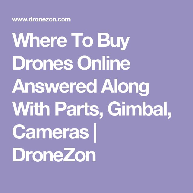 Where To Buy Drones Online Answered Along With Parts, Gimbal, Cameras | DroneZon