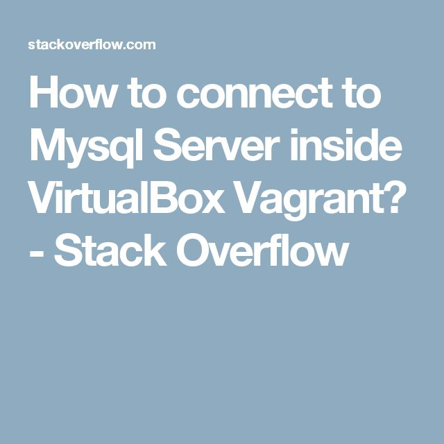 how to connect to mysql server inside virtualbox vagrant stack overflow