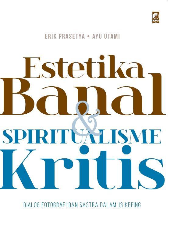 Estetika Banal & Spiritualisme Kritis by Erik Prasetya & Ayu Utami. Published on 9 February 2015.