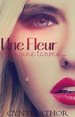 Une fleur pour une larme -- by CynthiaThor [One Shot - finished] -- http://www.wattpad.com/story/1360994-une-fleur-pour-une-larme-one-shot