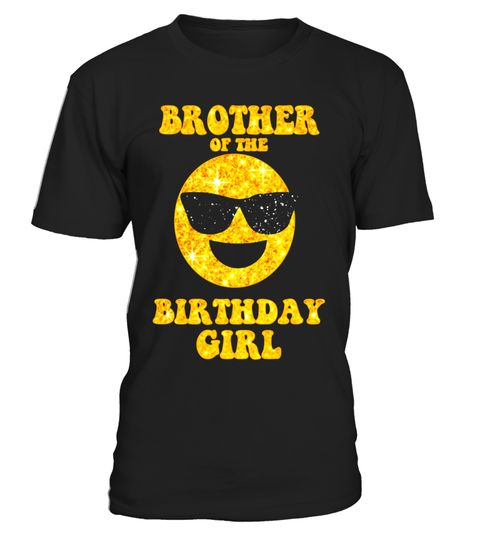 """# Brother Of The Birthday Girl Shirt Sunglasses Emoji Cool .  Special Offer, not available in shops      Comes in a variety of styles and colours      Buy yours now before it is too late!      Secured payment via Visa / Mastercard / Amex / PayPal      How to place an order            Choose the model from the drop-down menu      Click on """"Buy it now""""      Choose the size and the quantity      Add your delivery address and bank details      And that's it!      Tags: Designed to be fitted…"""