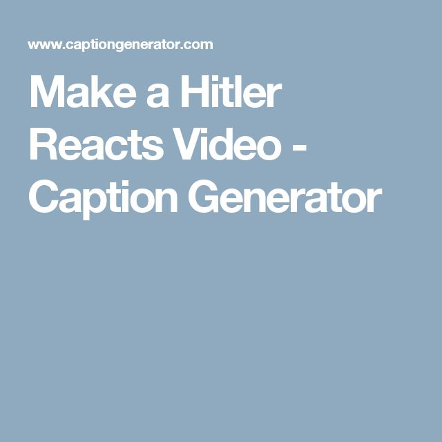 Make a Hitler Reacts Video - Caption Generator