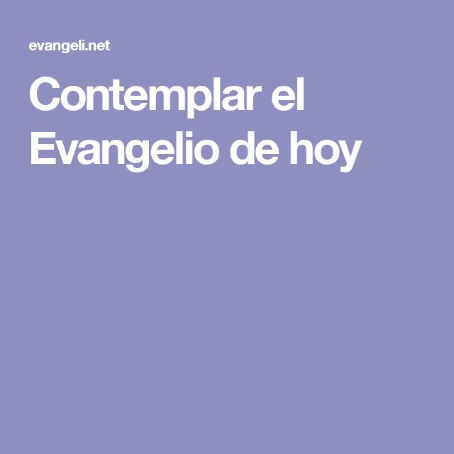 Contemplar el Evangelio de hoy