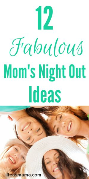 12 Fabulous Mom's Night Out Ideas
