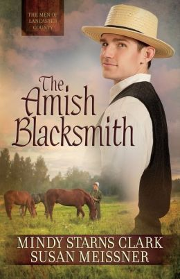 AMISH READER: A BOOK REVIEW OF THE AMISH BLACKSMITH BY MINDY STARNS CLARK AND SUSAN MEISSNER