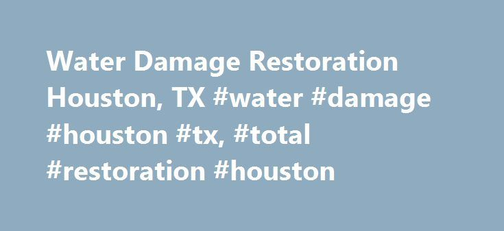 Water Damage Restoration Houston, TX #water #damage #houston #tx, #total #restoration #houston http://virginia-beach.remmont.com/water-damage-restoration-houston-tx-water-damage-houston-tx-total-restoration-houston/  # Emergency and Water Damage Restoration Houston, TX Total Restoration is the number one property restoration company in Southeast Texas. We provide 24 hour emergency services to help commercial and residential property owners recover from damage to their property by natural…