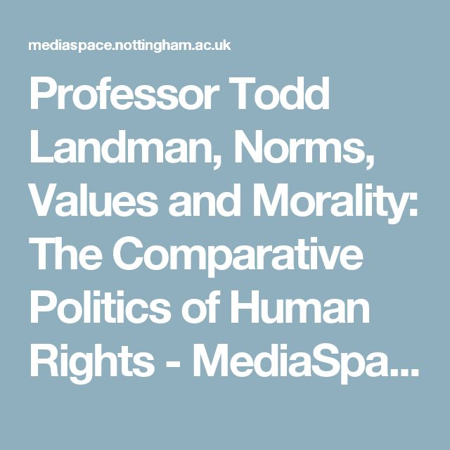 Professor Todd Landman, Norms, Values and Morality: The Comparative Politics of Human Rights - MediaSpace - The University of Nottingham