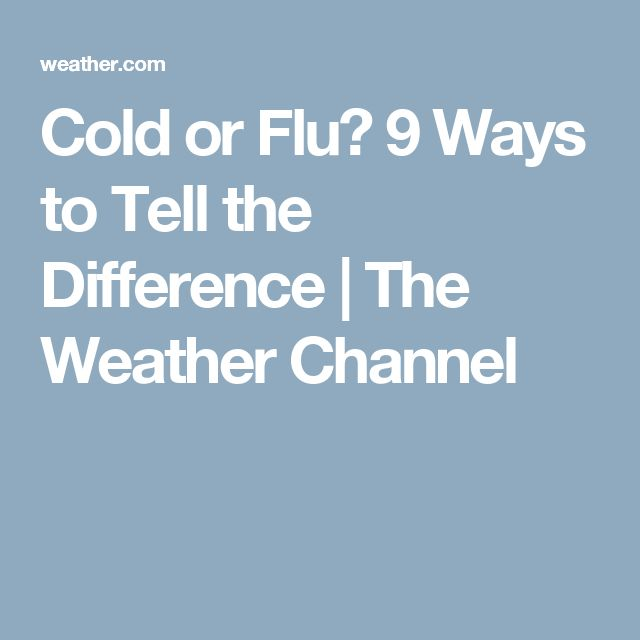 Cold or Flu? 9 Ways to Tell the Difference   The Weather Channel
