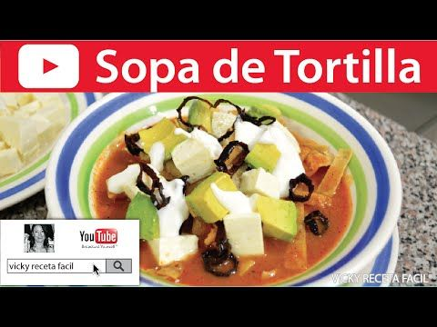 SOPA DE TORTILLA O SOPA AZTECA | Vicky Receta Facil