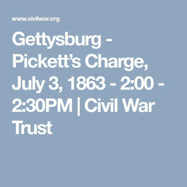 Gettysburg - Pickett's Charge, July 3, 1863 - 2:00 - 2:30PM | Civil War Trust