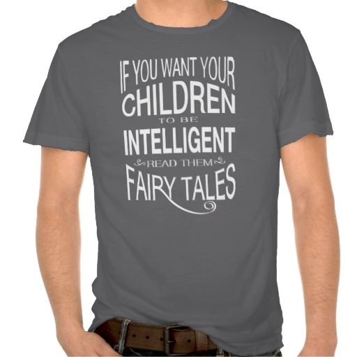 Read Your Children Fairy Tales T-shirt #inspirationalquotes #quotes #quote #handlettering #handwriting #motivationalquotes #frogburps #tshirts #clothes #fashion #fasthionstatements