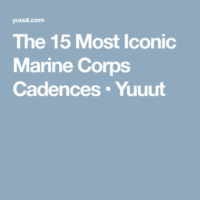 The 15 Most Iconic Marine Corps Cadences • Yuuut