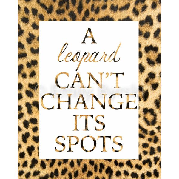 A Leopard Can't Change Its Spots 8X10 Wall Print ($12) ❤ liked on Polyvore featuring home, home decor, wall art, phrase, quotes, saying, text, mounted wall art, leopard home decor and typography wall art