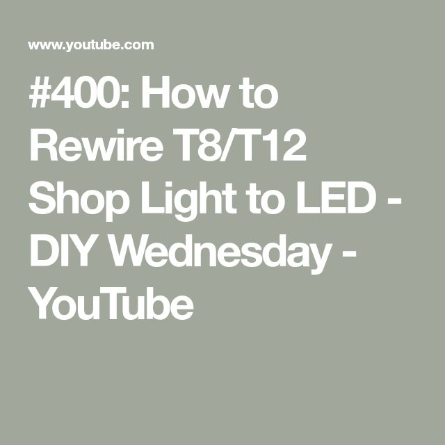 #400: How to Rewire T8/T12 Shop Light to LED - DIY Wednesday - YouTube