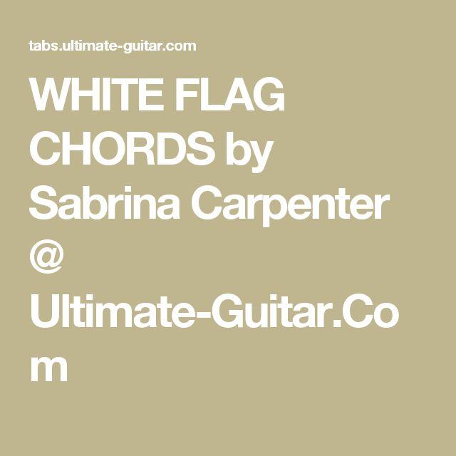 WHITE FLAG CHORDS by Sabrina Carpenter @ Ultimate-Guitar.Com