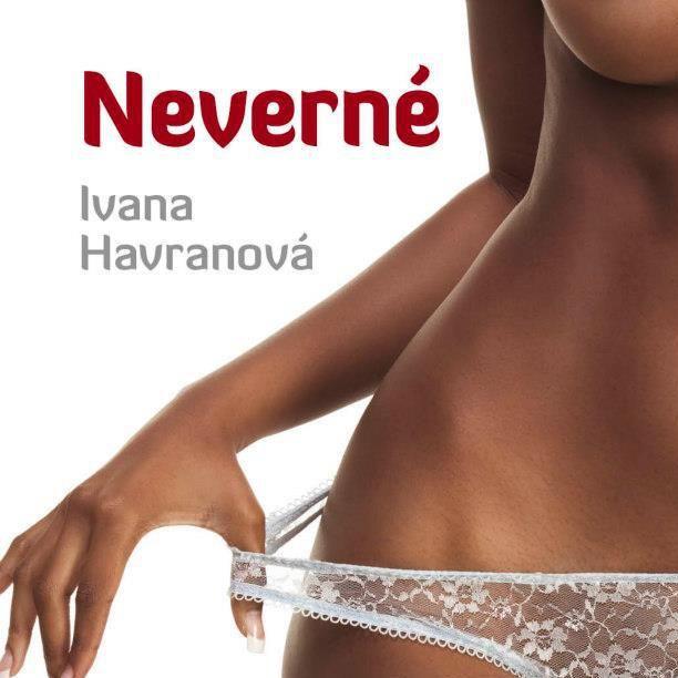 Neverné ( Ivana Havranová )