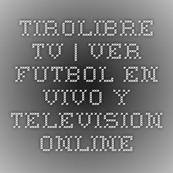 WWW.TIROLIBRE.TV | Ver Futbol En Vivo y Television Online
