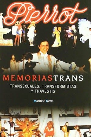 Memorias trans : transexuales, transformistas y travestis / Pierrot Morales i Torres, Barcelona : 2006 233 p. : il. ISBN 9788496106611 [2006-06] / 22 € / ES / ENS / BIO / Espectáculos / Testimonios / Transexualidad / Transformismo / Transgénero / Travestis