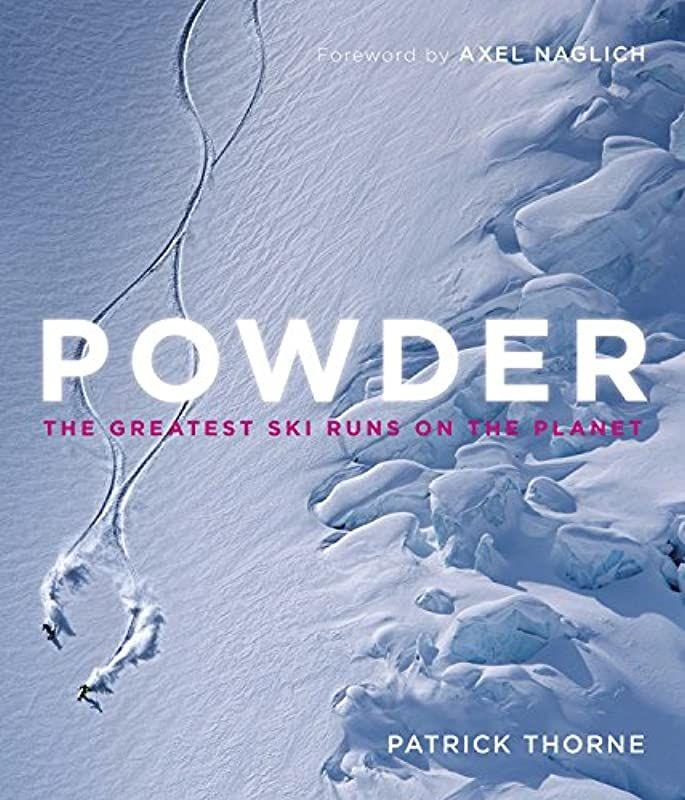 Pdf Free Powder The Greatest Ski Runs On The Planet By Patrick Thorne