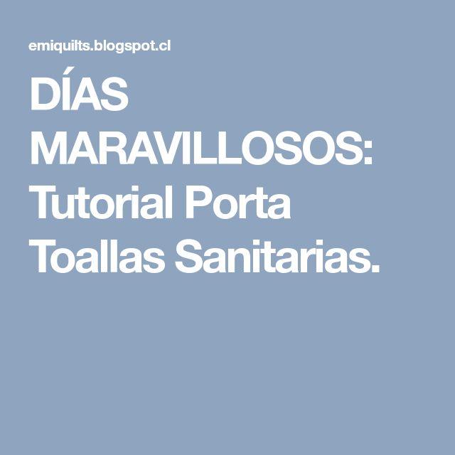 DÍAS MARAVILLOSOS: Tutorial Porta Toallas Sanitarias.