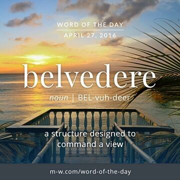 Belvedere (n) (bel-vuh-deer) A structure designed to command a view