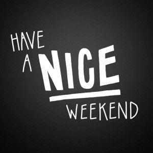 Have a nice weekend
