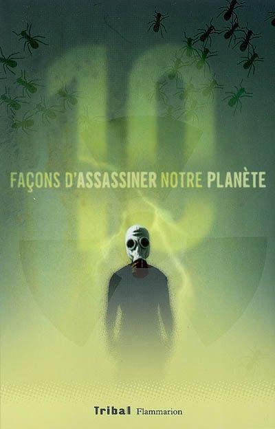 10 façons d'assassiner notre planète ; Alain Grousset. - Anthologie qui regroupe 10 nouvelles d'auteurs classiques de science-fiction, de Dick à Bordage, réunies autour d'un thème écologiste catastrophiste.