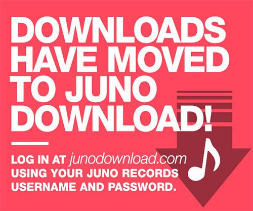 Downloads have moved to Juno Download. Log in at junodownload.com using your Juno Records username and password.