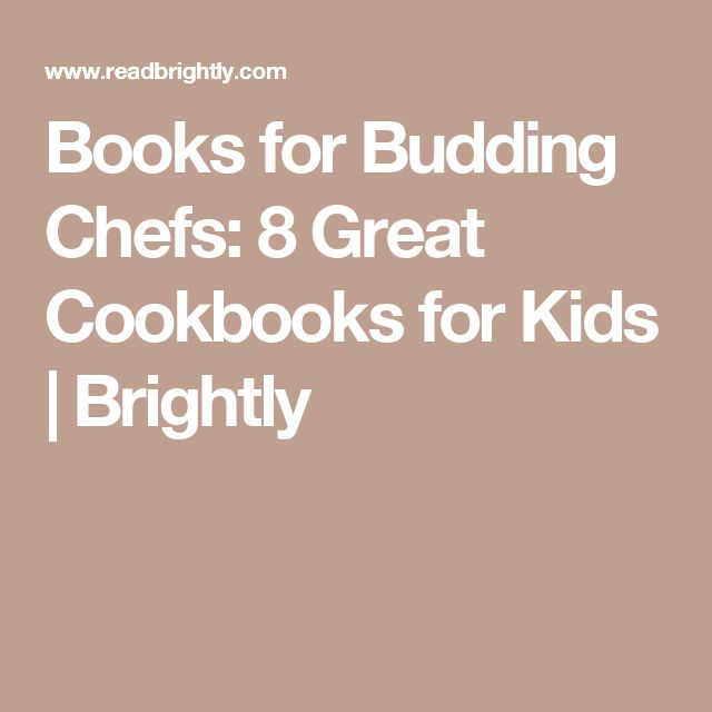 Books for Budding Chefs: 8 Great Cookbooks for Kids | Brightly