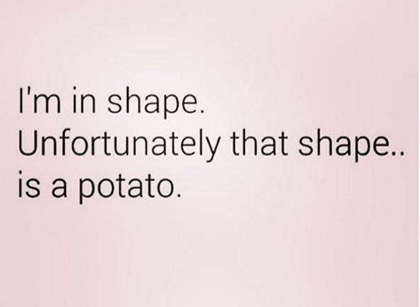 Quotes Funny Health Shape Fitness Potato Funny Health Quotes Health Humor Funny Quotes For Teens