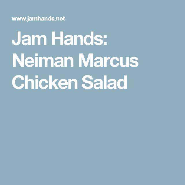 Jam Hands: Neiman Marcus Chicken Salad