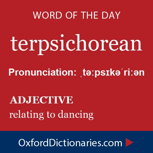 terpsichorean (adjective): relating to dancing. Word of the Day for 18 December 2014 #WOTD #WordoftheDay #terpsichorean