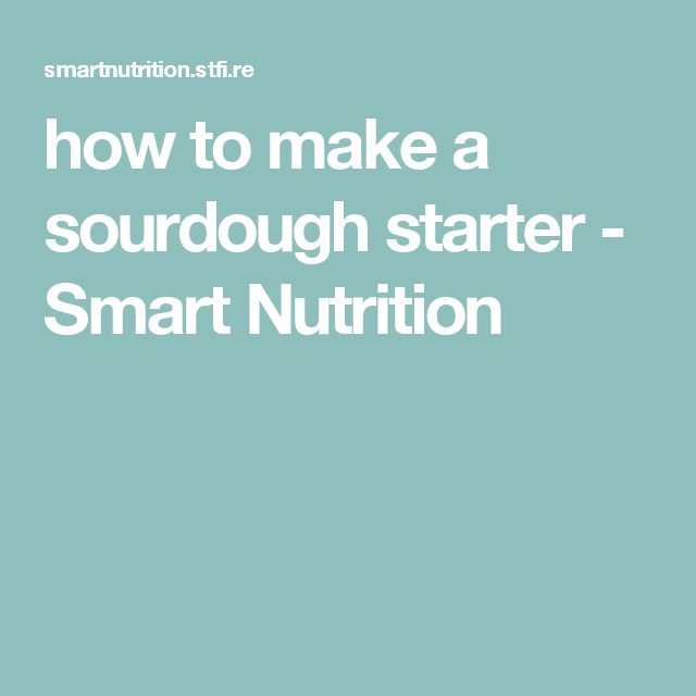 how to make a sourdough starter - Smart Nutrition