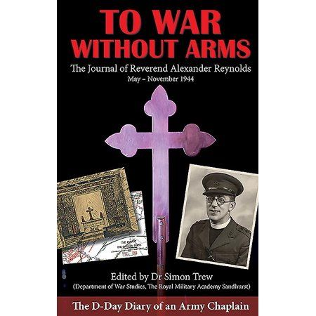 The D-Day Diary of an Army Chaplain To War Without Arms