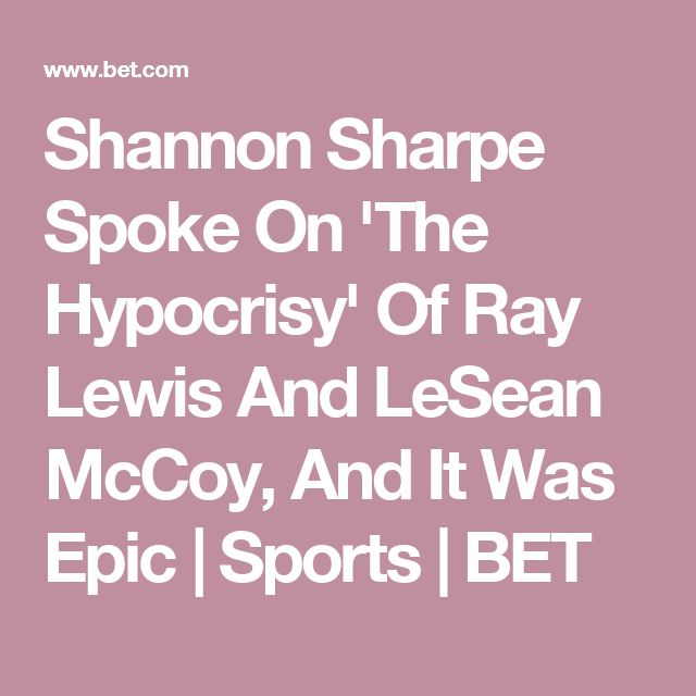 Shannon Sharpe Spoke On 'The Hypocrisy' Of Ray Lewis And LeSean McCoy, And It Was Epic | Sports | BET